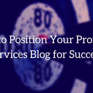 7 Ways to Position Your Professional Services Blog for Success