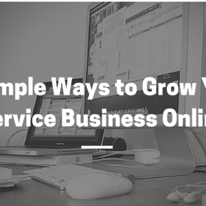 4 Simple Ways to Grow Your Service Business Online