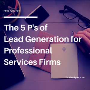 The 5 P's of Lead Generation for Professional Services Firms