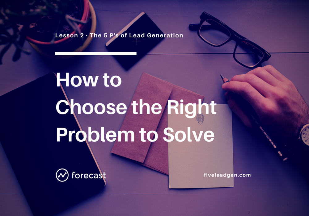 How to Cut Through the Clutter by Choosing the Right Problem to Solve
