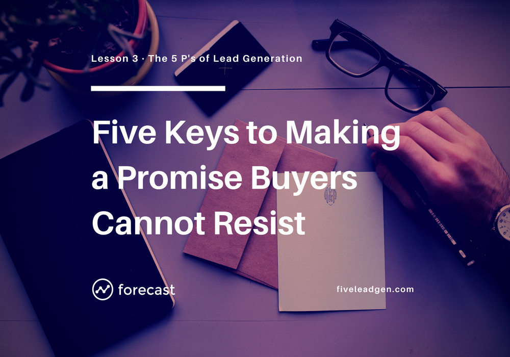 Five Keys to Making a Promise that Buyers Cannot Resist