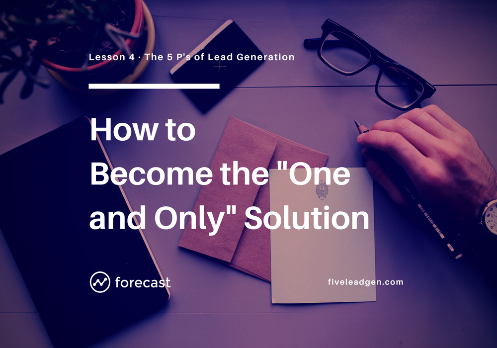 "How to Become the ""One and Only"" Solution to Your Buyer's Problem"