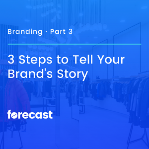 3 Steps to Tell Your Brand's Story