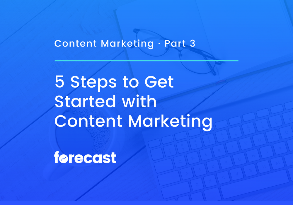 5 Steps to Get Started With Content