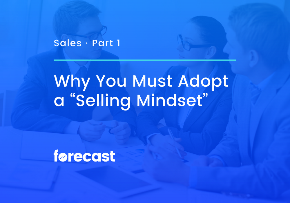 "Why You Must Adopt a ""Selling Mindset"""