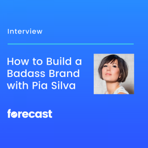 How to Build a Badass Brand with Pia Silva