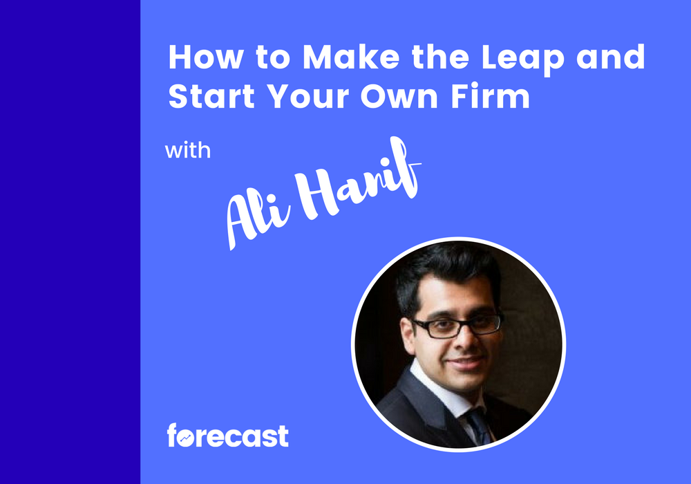 How to Make the Leap and Start Your Own Firm with Ali Hanif