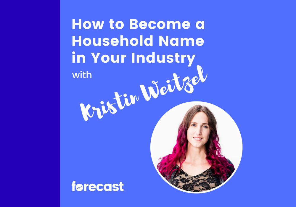 How to Become a Household Name in Your Industry with Kristin Weitzel