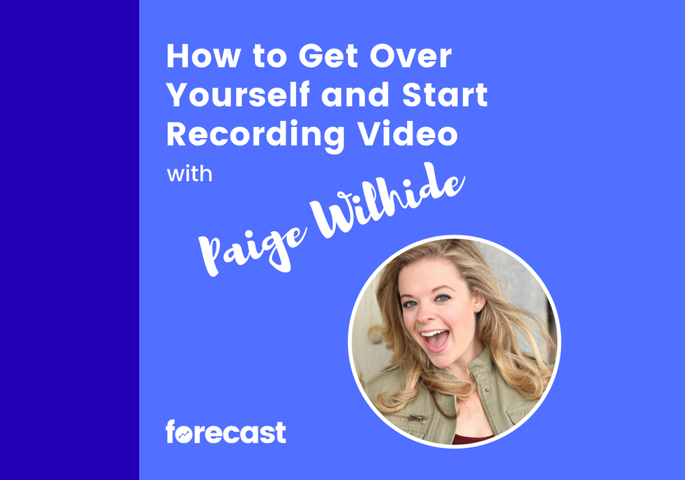 How to Get Over Yourself and Start Recording Video with Paige Wilhide