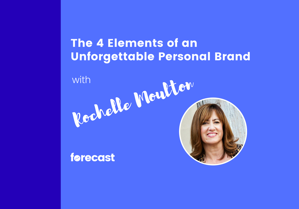 The 4 Elements of an Unforgettable Personal Brand with Rochelle Moulton
