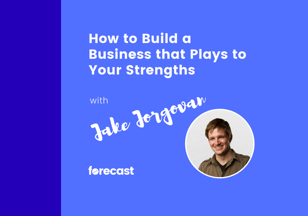 How to Build a Business that Plays to Your Strengths with Jake Jorgovan