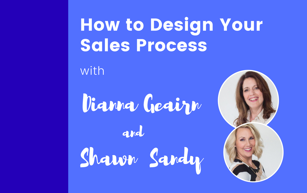 How to Design Your Sales Process with Dianna Geairn and Shawn Karol Sandy