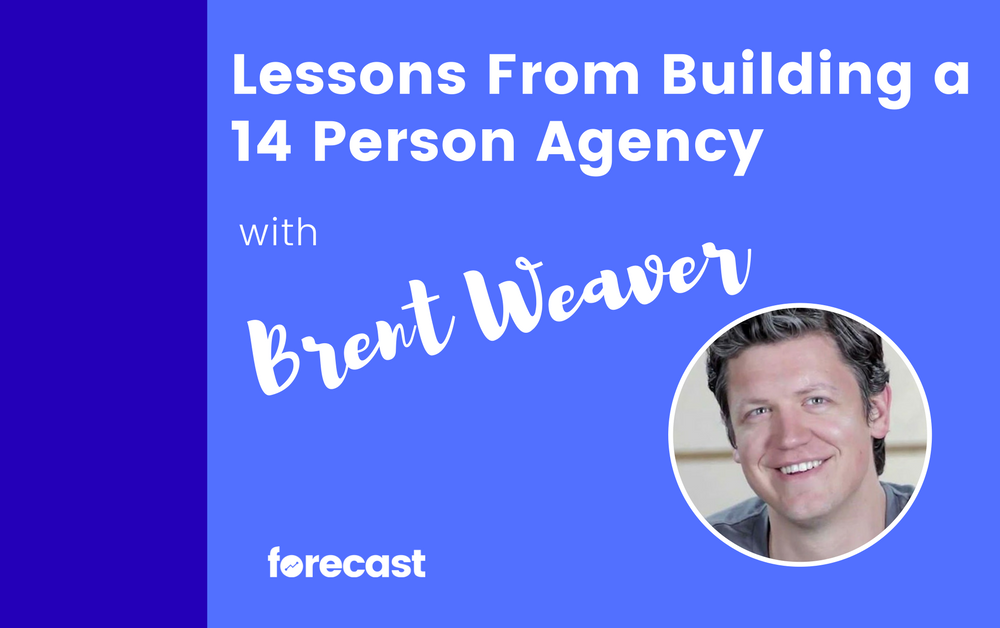 Lessons from Building a 14 Person Agency with Brent Weaver