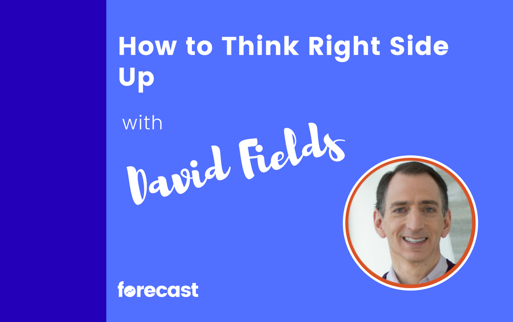 How to Think Right Side Up with David A. Fields