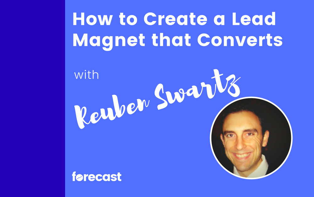 How to Create a Lead Magnet that Converts with Reuben Swartz