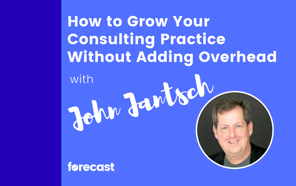 How to Grow Your Consulting Practice Without Adding Overhead with John Jantsch