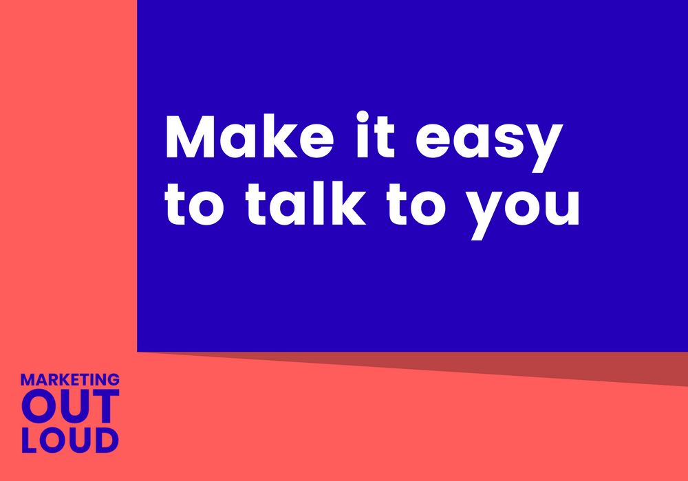 Make it easy to talk to you