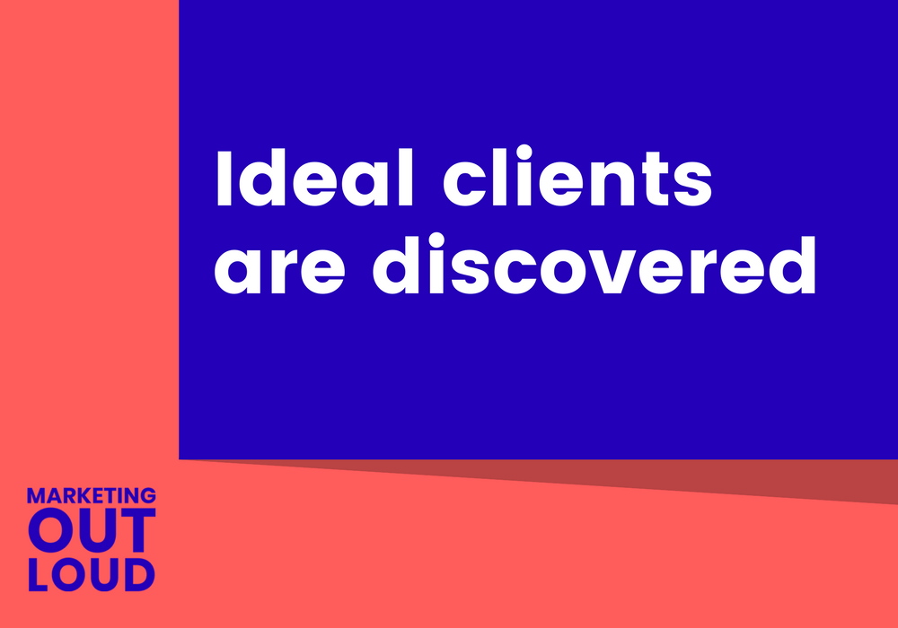 Ideal clients are discovered