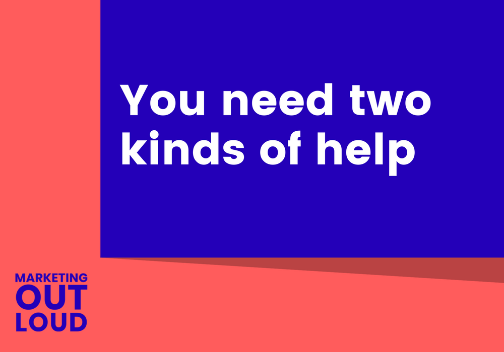 You need two kinds of help