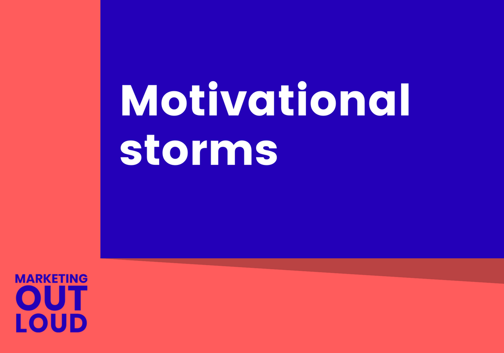 Motivational storms