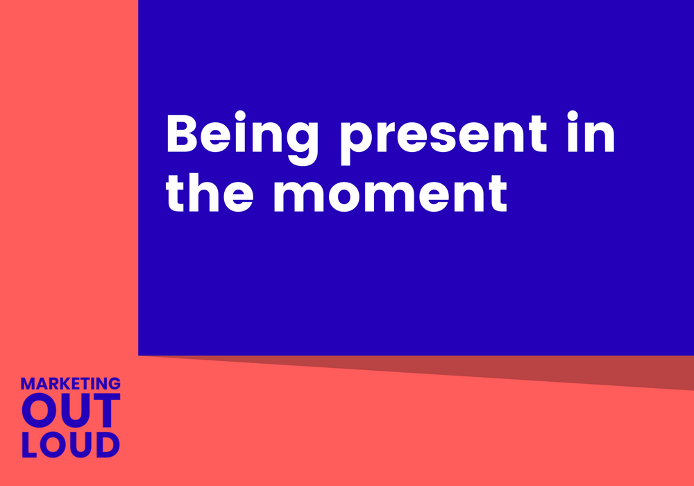 Being present in the moment