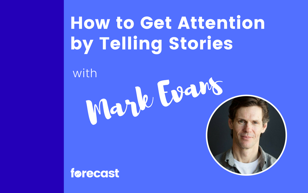 How to Get Attention by Telling Stories with Mark Evans