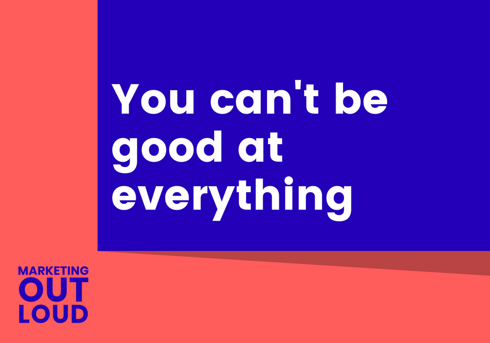 You can't be good at everything