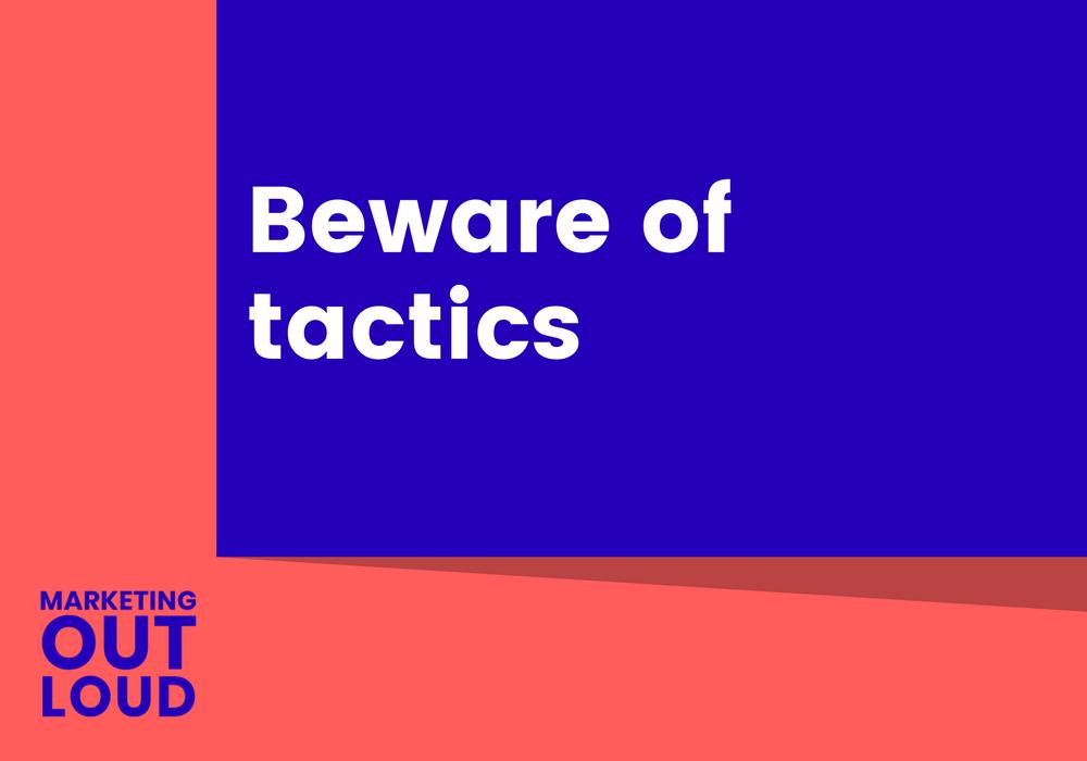 Beware of tactics