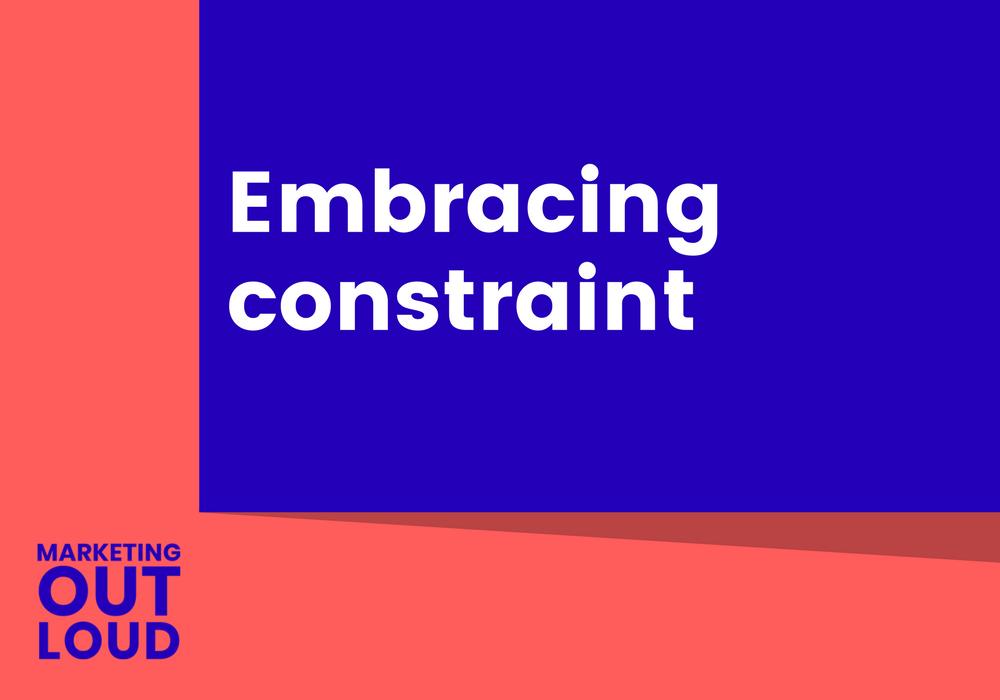 Embracing constraint