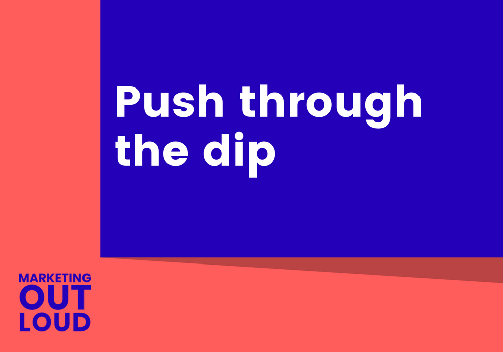 Push through the dip
