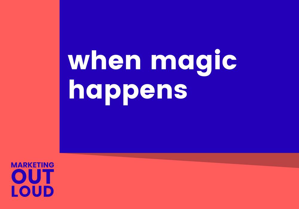 When magic happens