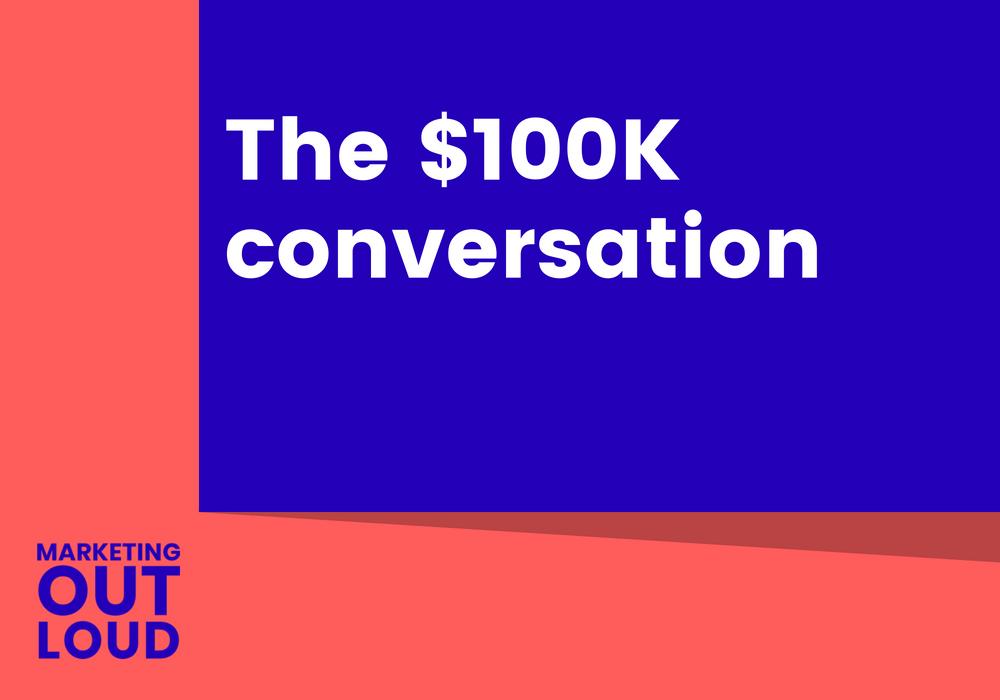 The $100K conversation