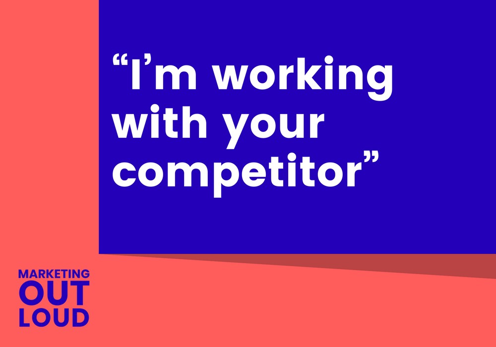 """I'm working with your competitor"""