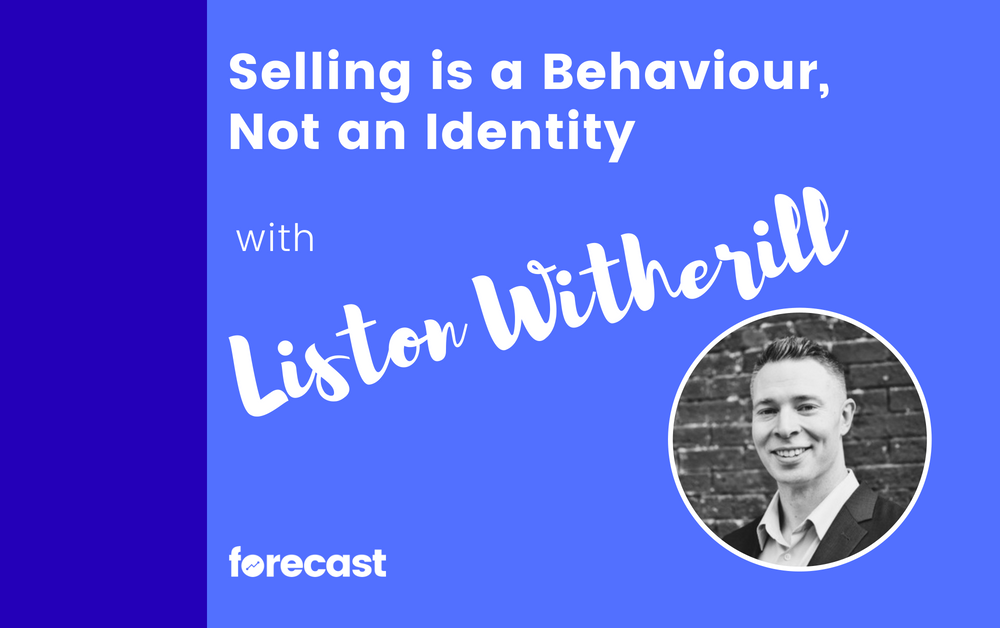 Selling is a Behaviour, Not an Identity with Liston Witherill