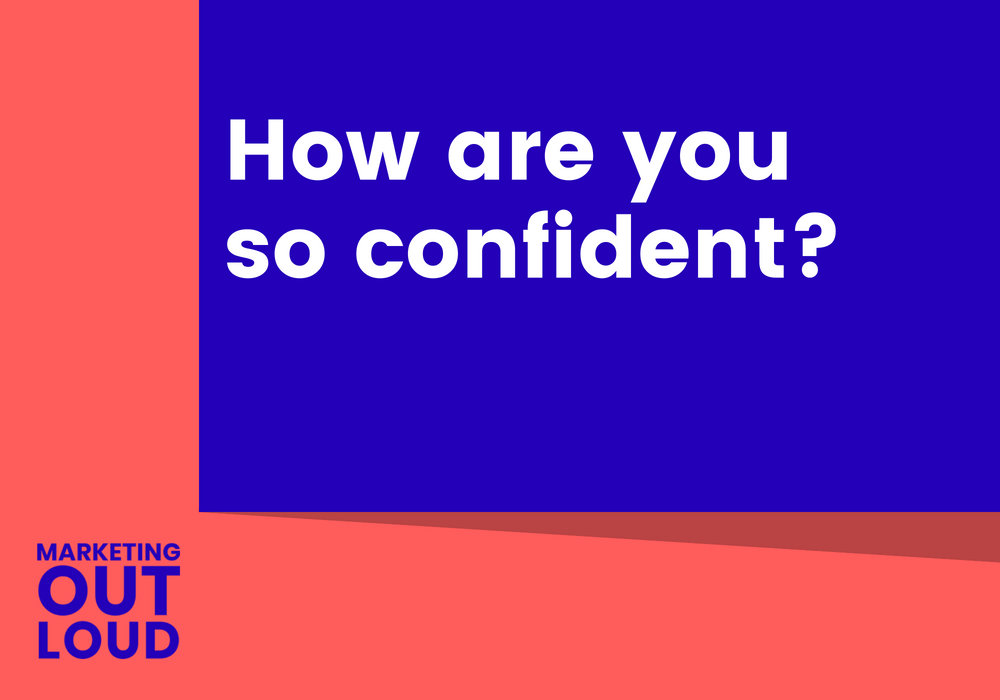How are you so confident?