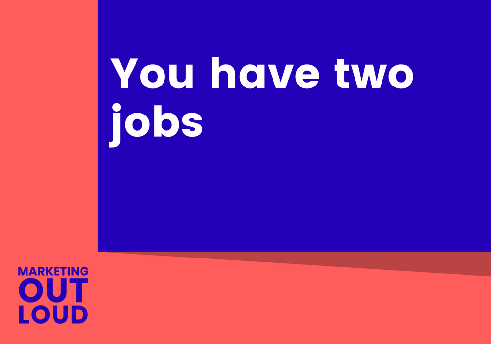 You have two jobs