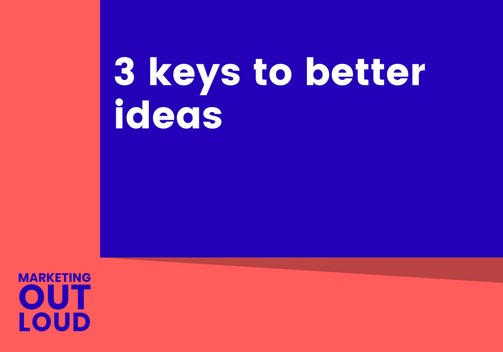 3 keys to better ideas