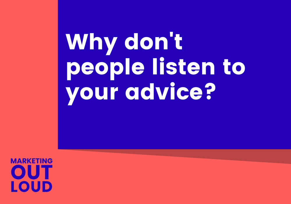 Why don't people listen to your advice?
