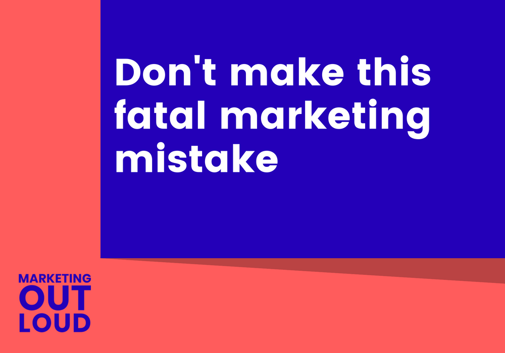 Don't make this fatal marketing mistake