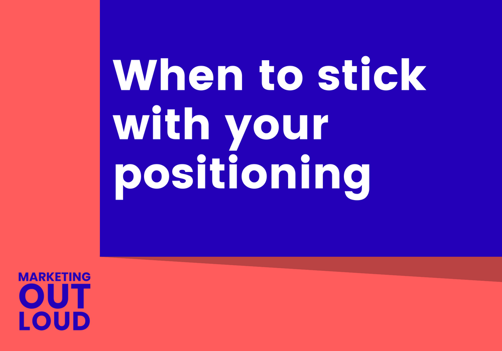 When to stick with your positioning