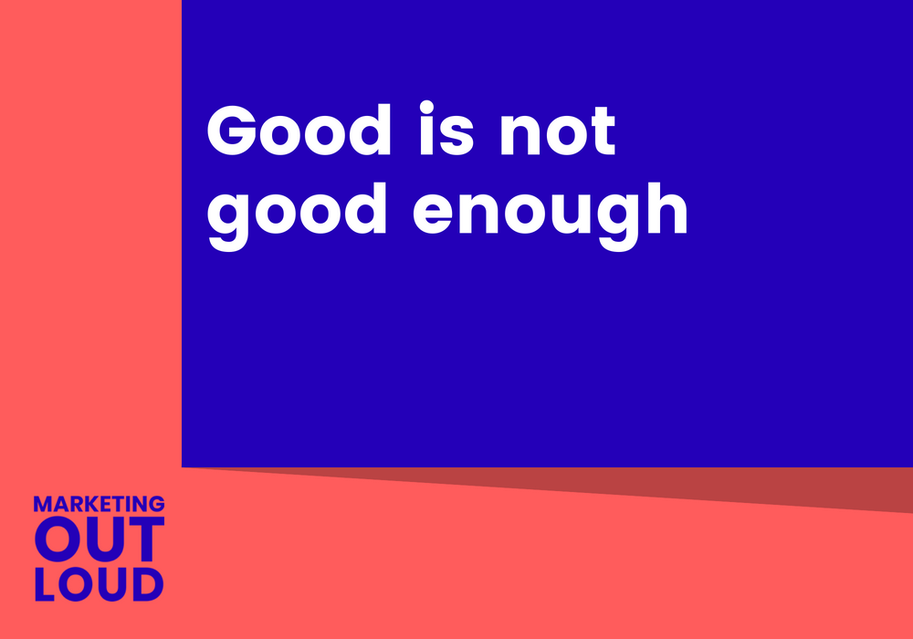 Good is not good enough