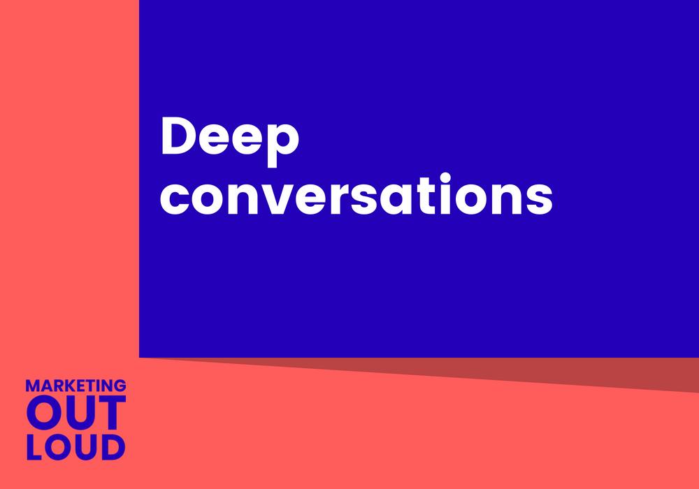 Deep conversations