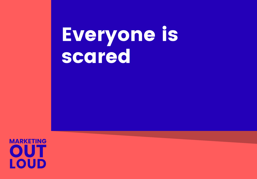 Everyone is scared
