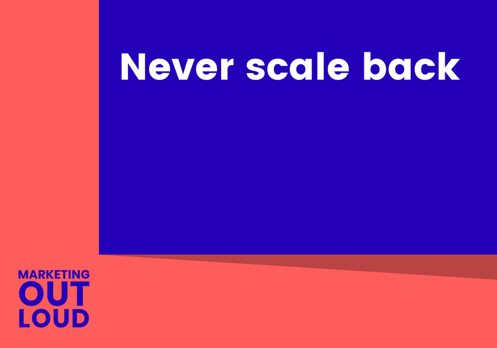 Never scale back