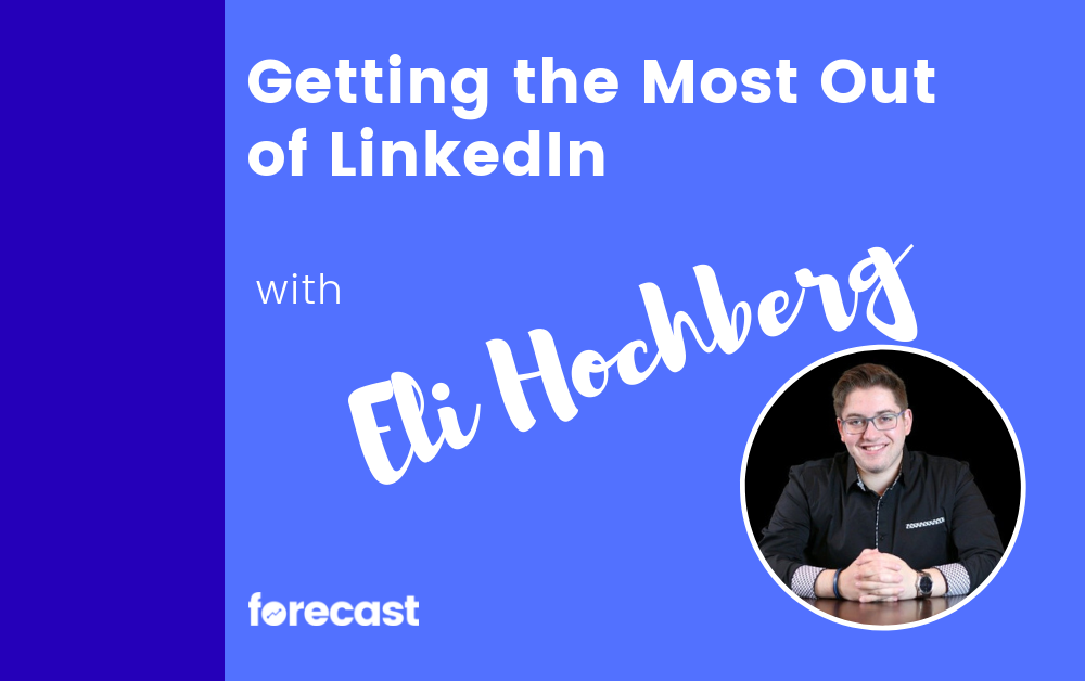 Getting the Most Out of LinkedIn With Eli Hochberg