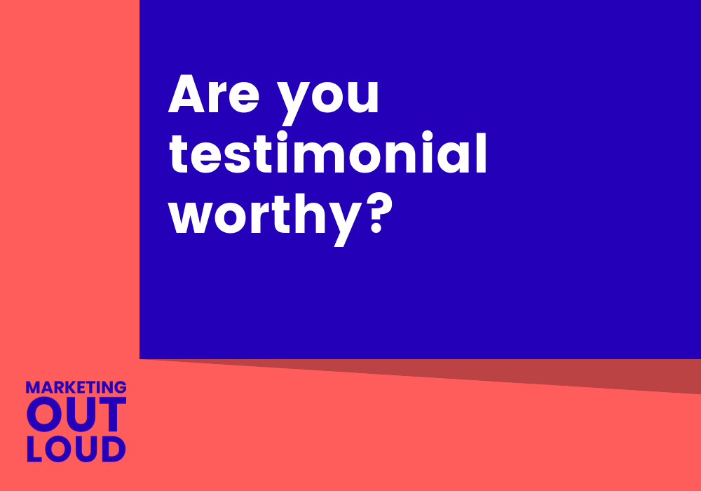 Are you testimonial-worthy?