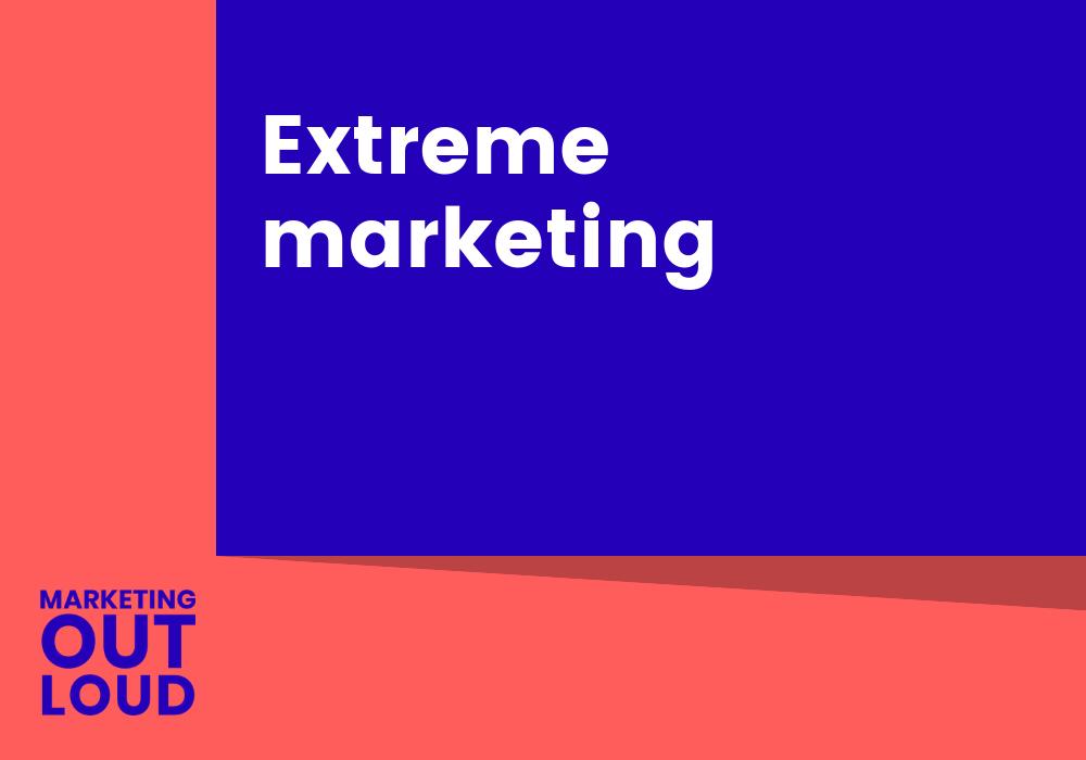 Extreme marketing