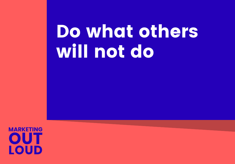 Do what others will not do