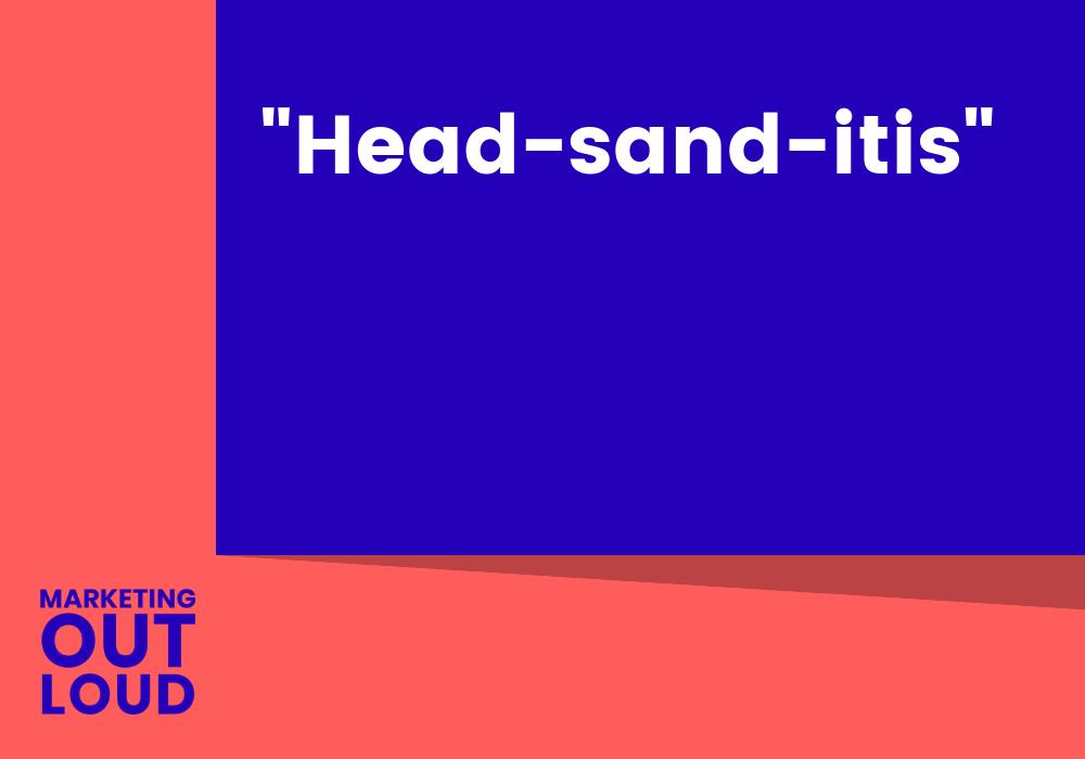 """Head-sand-itis"""
