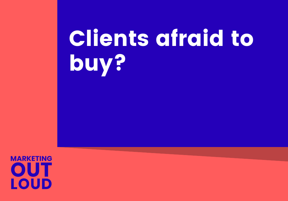 Clients afraid to buy?